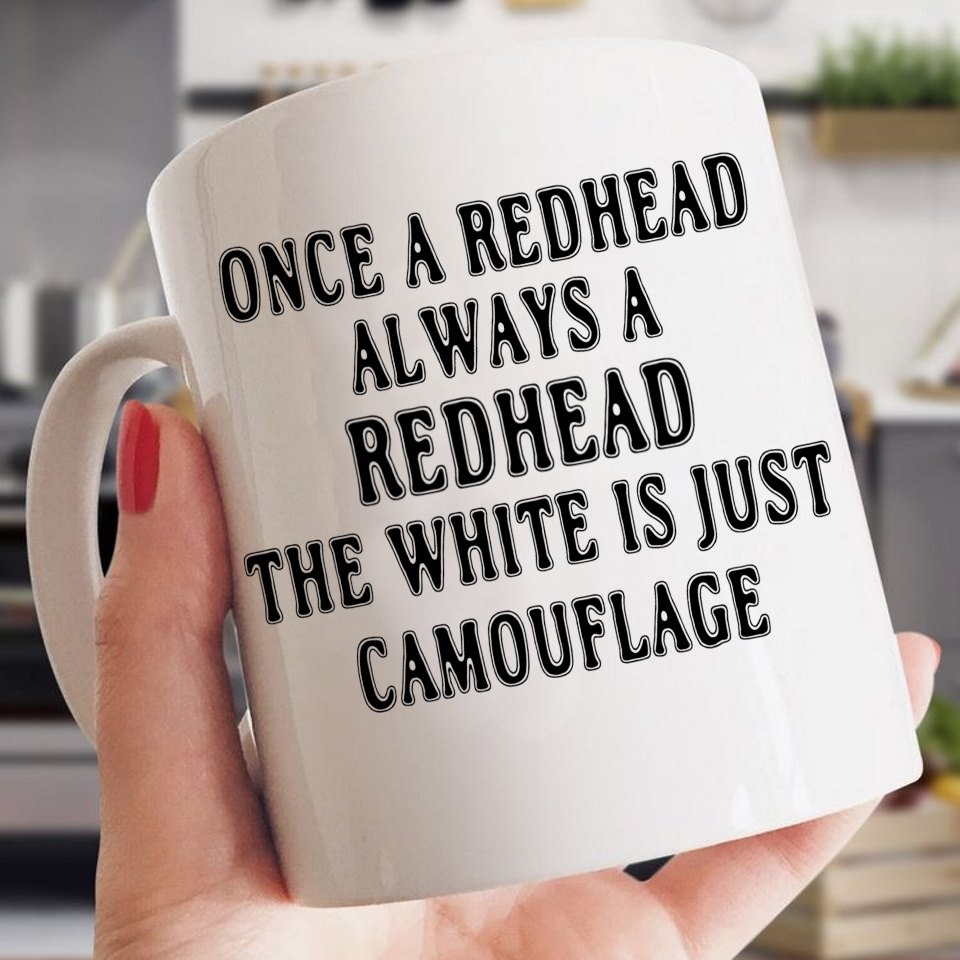 Redhead Mug Always A Redhead The White Is Just Camouflage